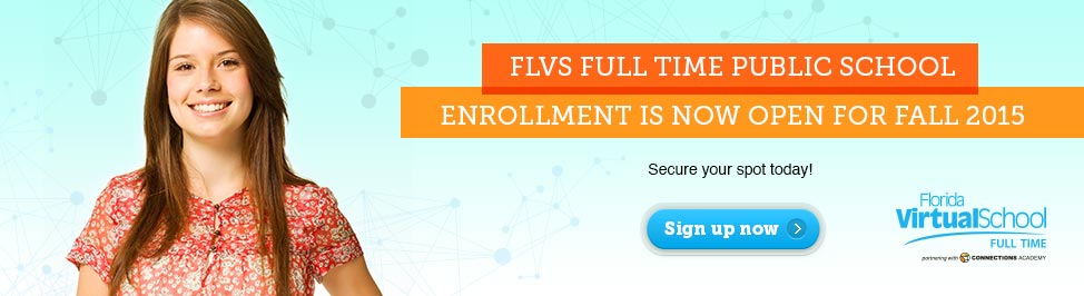 FLVS Full Time Public School. Enrollment is now open for Fall 2015. Click here to learn more.