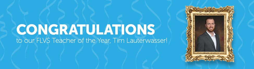 Congratulations to our FLVS Teacher of the Year, Tim Lauterwasser!