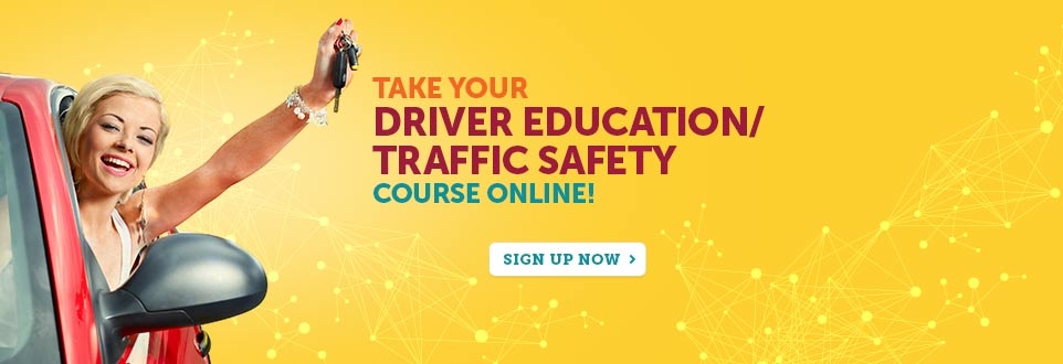 Take your drivers ed and traffic safety course online! Sign up now.
