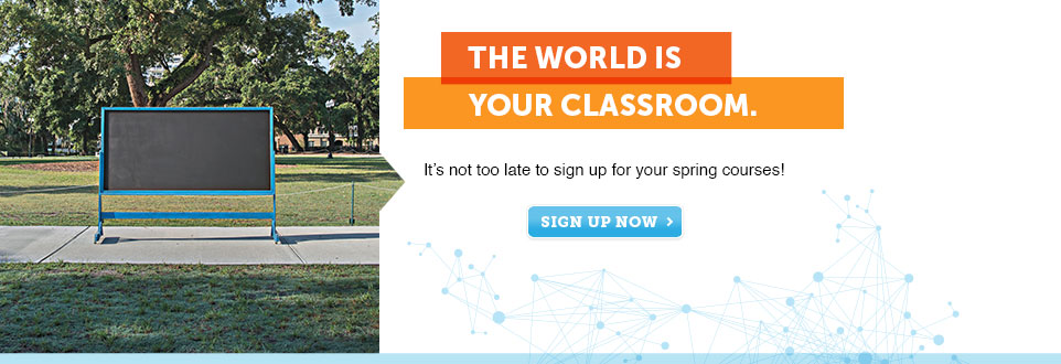 The world is your classroom. Its not too late to sign up for your Spring courses.