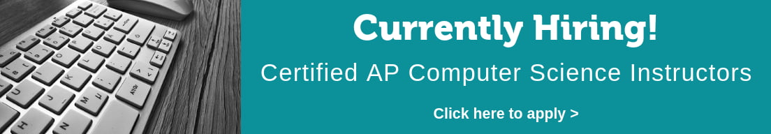Currently hiring certified AP Compute Science instructors. Click here to apply.