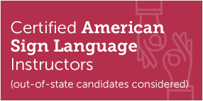 Certified American Sign Language Instructors (out-of-state candidates considered)