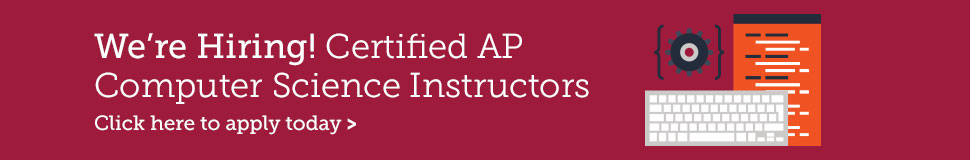 We're hiring certified AP Computer Science Instructors. Click here to apply today!