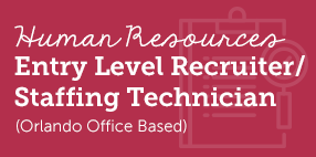 Human Resources Entry Level Recruiter/Staffing Technician (Orlando office based)