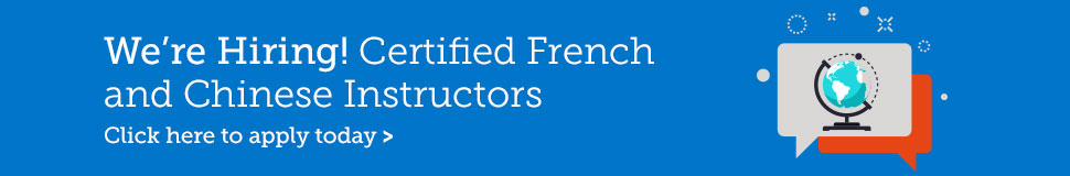 We're hiring Certified French and Chinese Instructors. Click here to apply today!