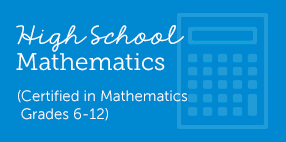 High School Math (Certified in Mathematics Grades 6-12)